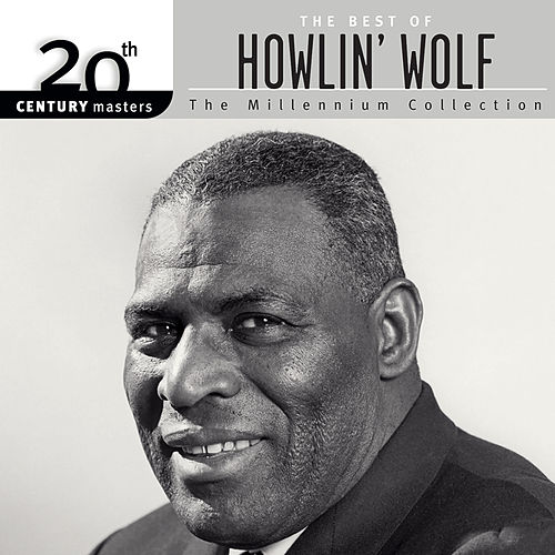 20th Century Masters: The Millennium Collection: The Best Of Howlin' Wolf by Howlin' Wolf