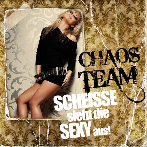 Scheiße sieht die sexy aus von Chaos Team