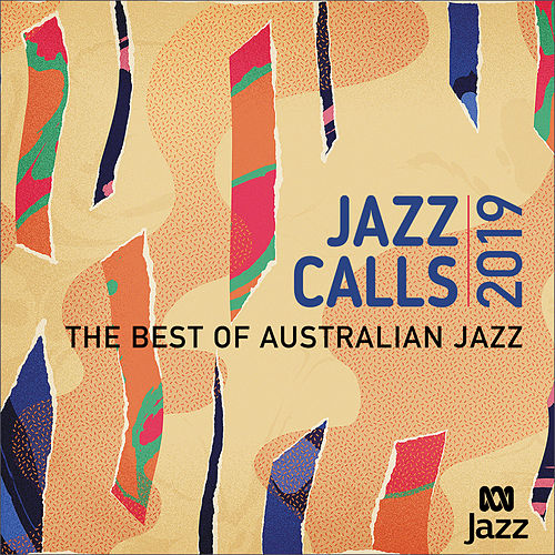 Jazz Calls 2019: The Best Of Australian Jazz by Various Artists