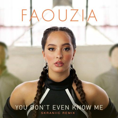 You Don't Even Know Me (Skraniic Remix) von Faouzia