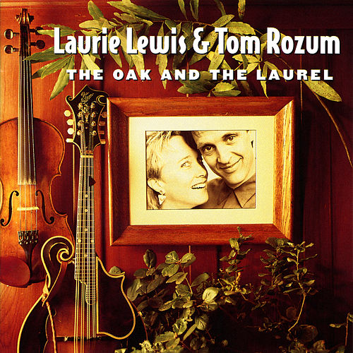 The Oak And The Laurel by Laurie Lewis