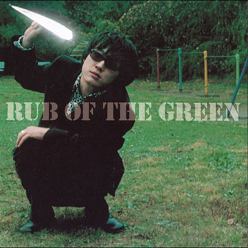 RUB OF THE GREEN by Smile