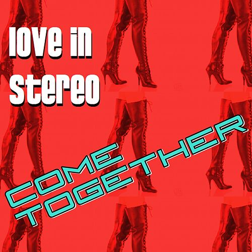 Come Together de Love In Stereo
