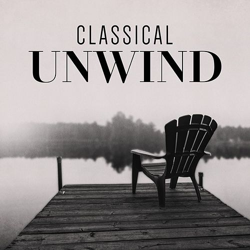 Classical Unwind by Various Artists