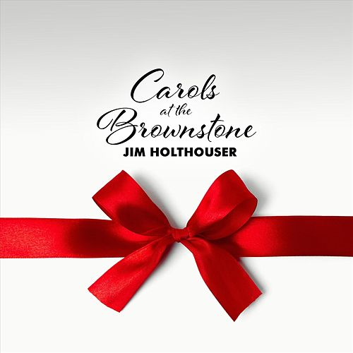 Carols at the Brownstone by Jim Holthouser