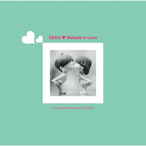 Ballads in Love - The Greatest Love Songs of DEEN by Deen