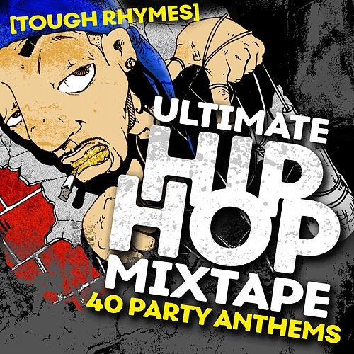 Ultimate Hip Hop Mixtape: 40 Party Anthems by Tough Rhymes