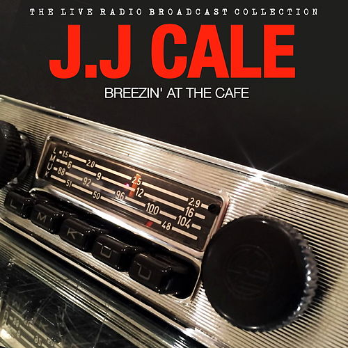 J.J Cale - Breezin' at the Cafe (Live) von JJ Cale
