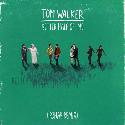 Better Half of Me (R3HAB Remix) von Tom Walker