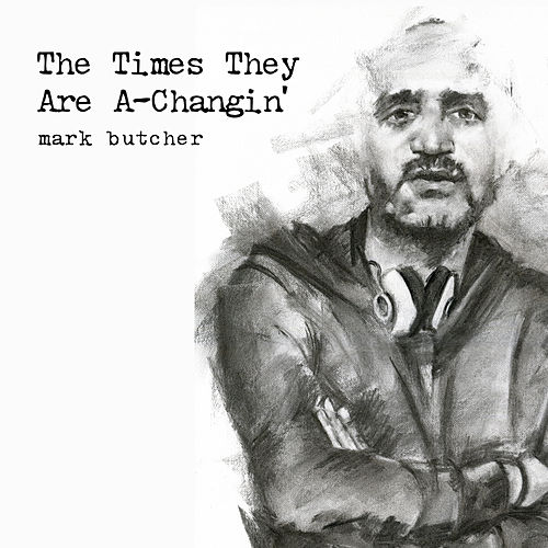The Times They Are A-Changin' by Mark Butcher