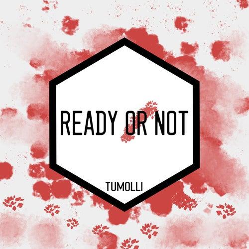 Ready or Not de Tumolli