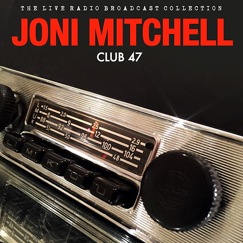 Joni Mitchell - Club 47 by Joni Mitchell
