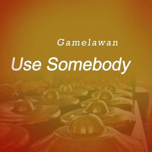 Use Somebody de Gamel Awan