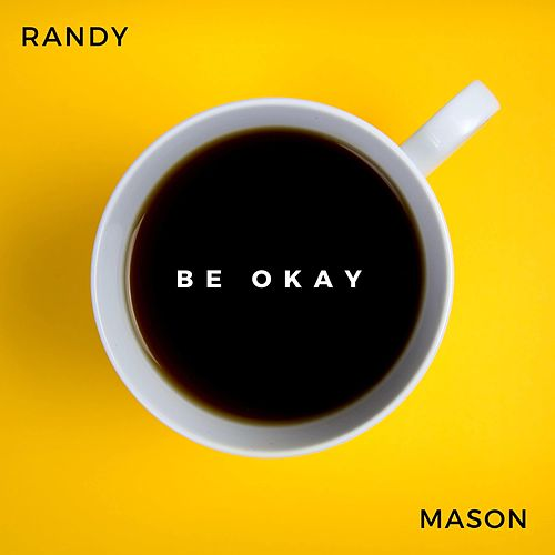 Be Okay by Randy Mason