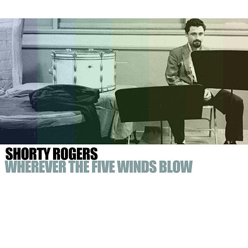 Wherever The Five Winds Blow de Shorty Rogers