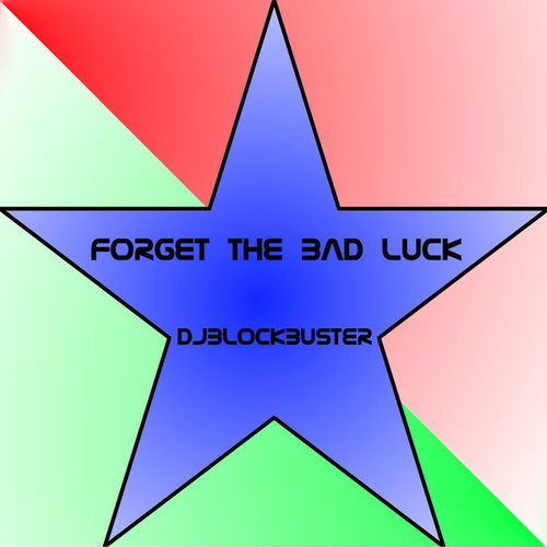 Forget The Bad Luck by DJBlockBuster