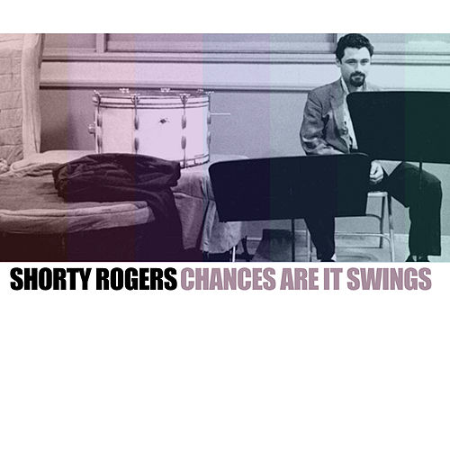 Chances Are It Swings di Shorty Rogers