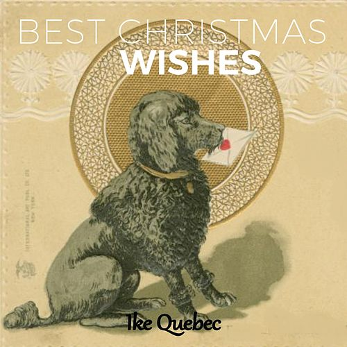 Best Christmas Wishes by Ike Quebec