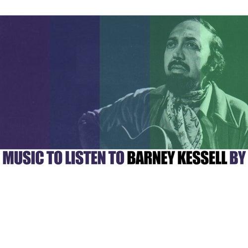 Music To Listen To Barney Kessel By by Barney Kessel