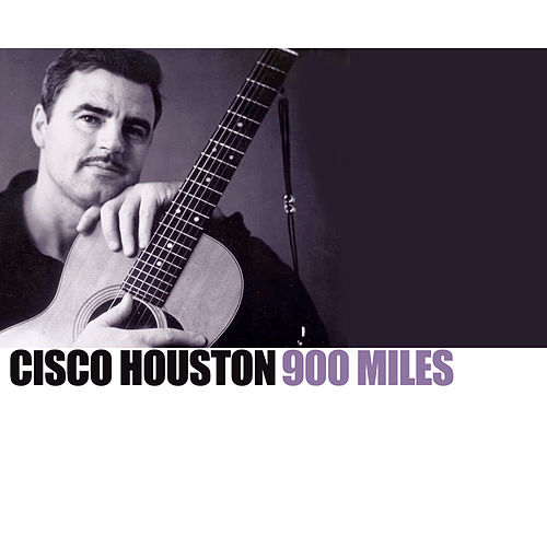 900 Miles by Cisco Houston