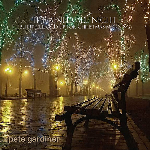 It Rained All Night (But It Cleared up for Christmas Morning) by Pete Gardiner