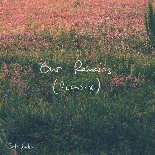Our Remains (Acoustic) von Beta Radio