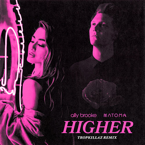 Higher (Tropkillaz Remix) by Ally Brooke