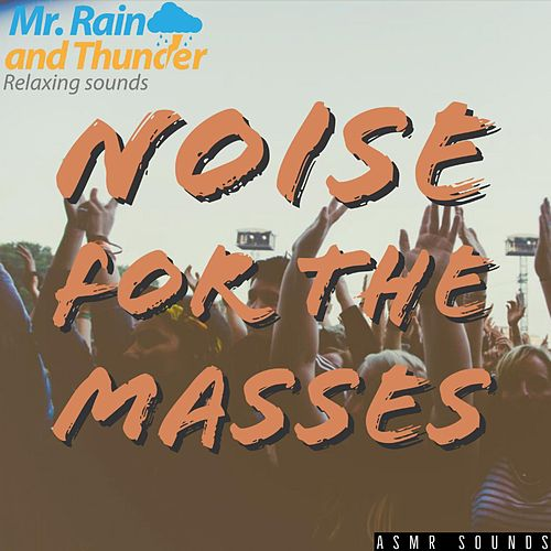 Noise For the Masses - ASMR Sounds by Mr. Rain and Thunder