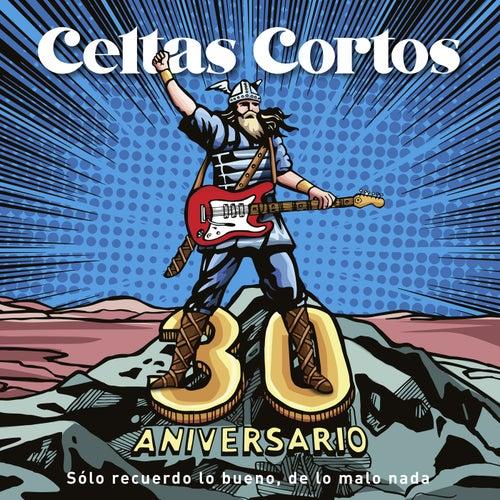 30 Aniversario (Sólo recuerdo lo bueno, de lo malo nada) by Celtas Cortos