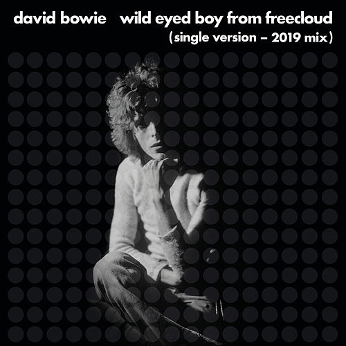 Wild Eyed Boy From Freecloud (Single Version, 2019 Mix) by David Bowie