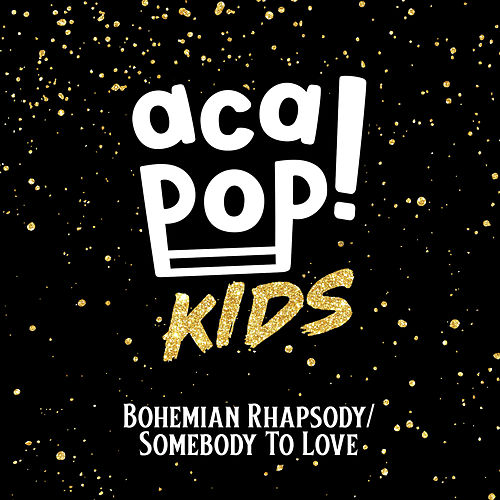 Bohemian Rhapsody/Somebody to Love by Acapop! KIDS