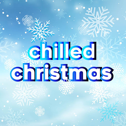 Chilled Christmas (Cold Winter Anthems) di Various Artists