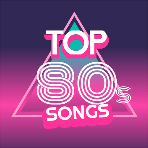 Top 80s Songs (The Greatest Eighties Hits) by Various Artists
