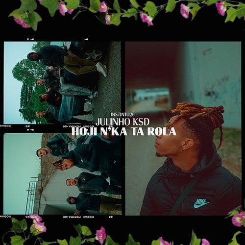 Hoji N'ka ta Rola by Julinho Ksd