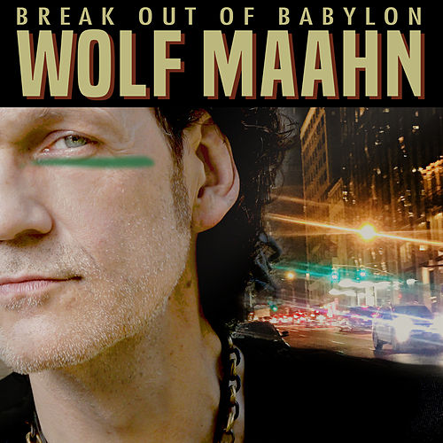 Break out of Babylon von Wolf Maahn