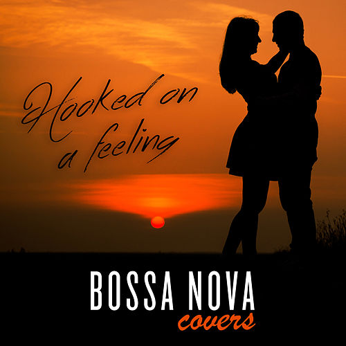Hooked On a Feeling by Bossa Nova Covers