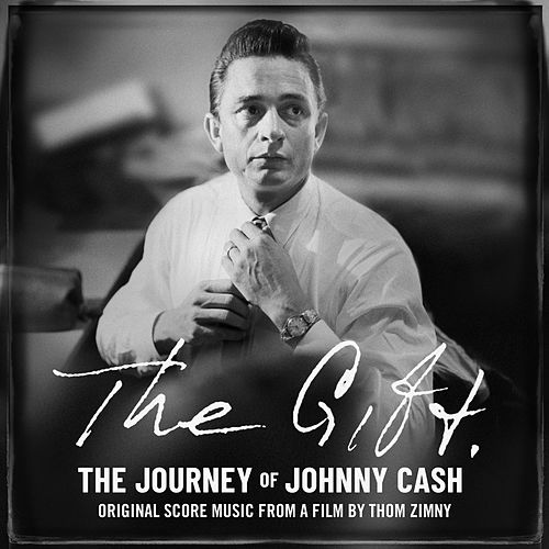 The Gift: The Journey of Johnny Cash: Original Score Music From A Film by Thom Zimny van Johnny Cash
