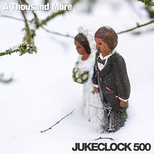 A Thousand More by Jukeclock 500