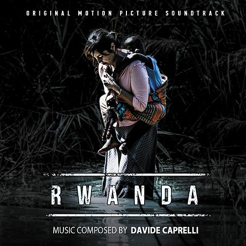 Rwanda (Original Motion Picture Soundtrack) by Davide Caprelli