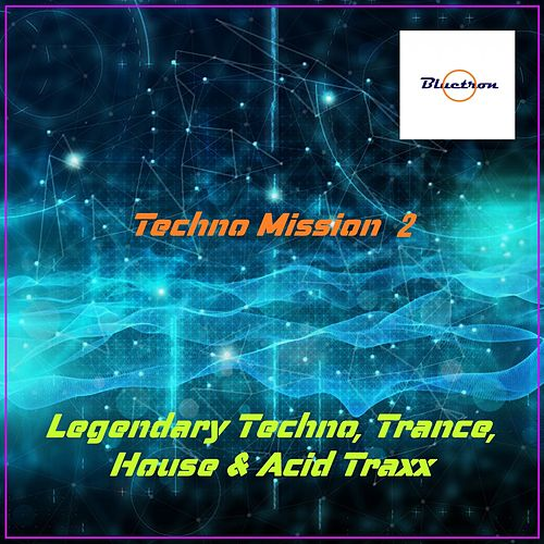 Techno Mission 2 :Legendary Techno, Trance, House & Acid Traxx by Various Artists