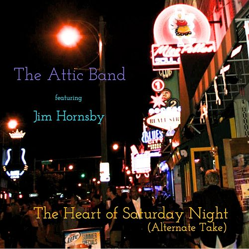 The Heart of Saturday Night (Alternate Take) [feat. Jim Hornsby] von The Attic Band