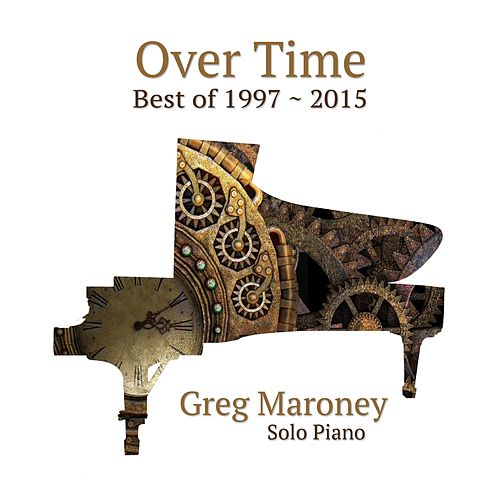 Over Time: Best of 1997 ~ 2015 von Greg Maroney