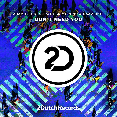 Don't Need You by Adam De Great