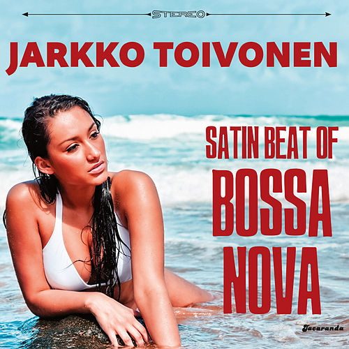Satin Beat of Bossa Nova by Jarkko Toivonen
