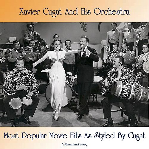 Most Popular Movie Hits As Styled By Cugat (Remastered 2019) by Xavier Cugat & His Orchestra