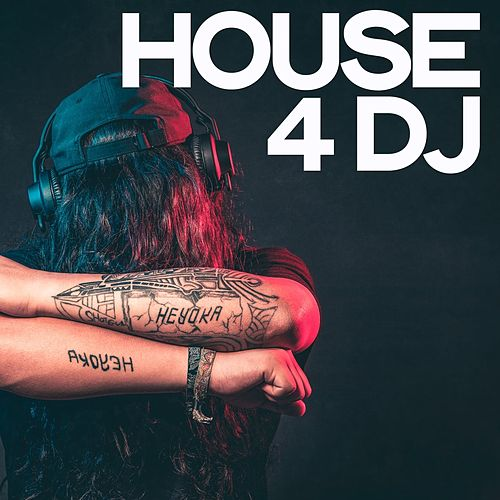 House 4 Dj (Selection House & Tech House Exclusive for Deejay) by Various Artists