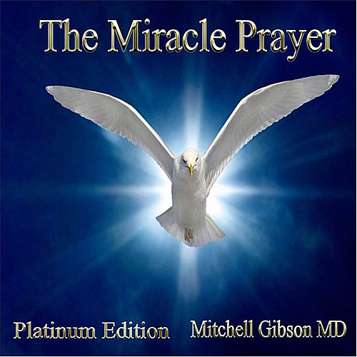 The Miracle Prayer Platinum Edition by Mitchell Gibson MD : Napster