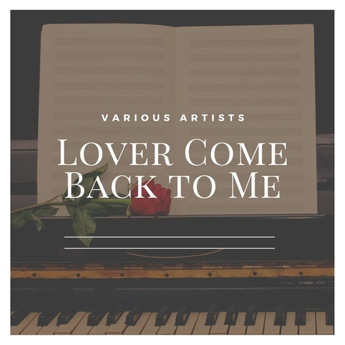 Lover Come Back to Me von Various Artists