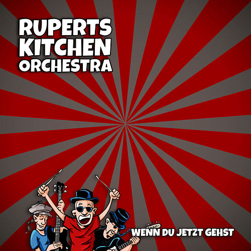 Wenn du jetzt gehst von Ruperts Kitchen Orchestra