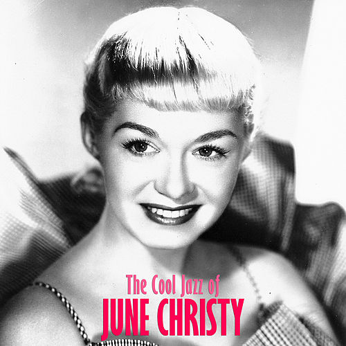 The Cool Jazz of June Christy (Remastered) by June Christy